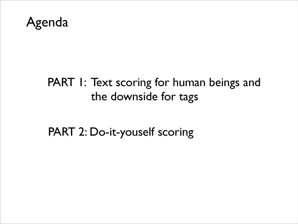 Agenda ! ! PART 1: Text scoring for human being...