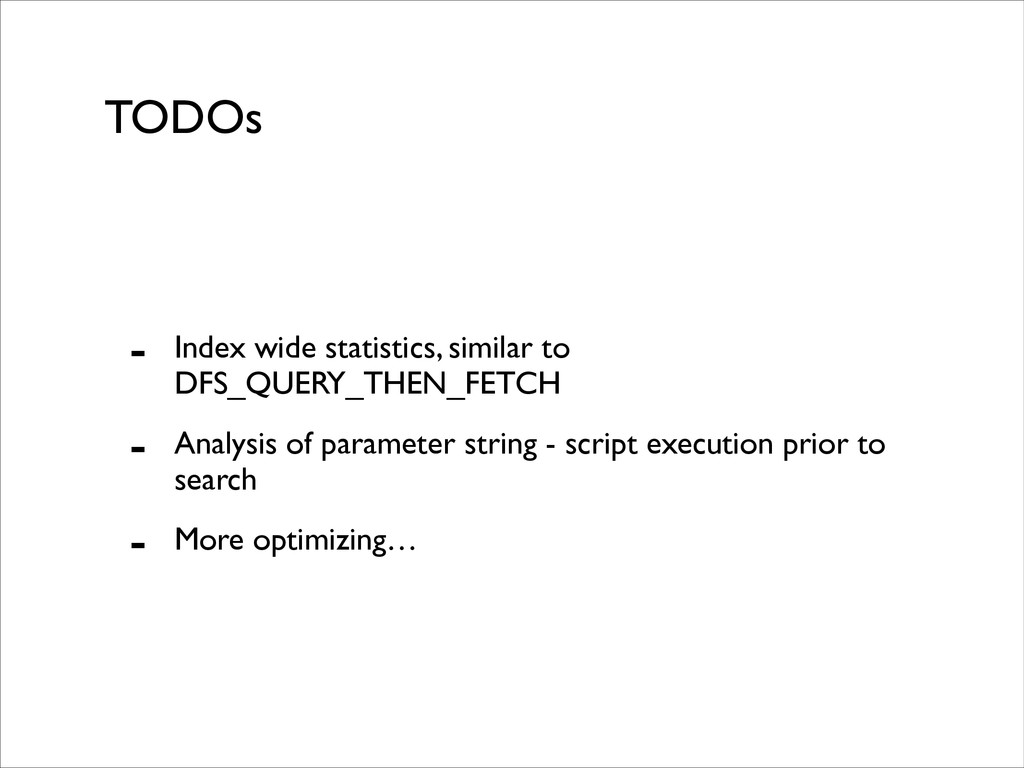 TODOs - Index wide statistics, similar to DFS_Q...