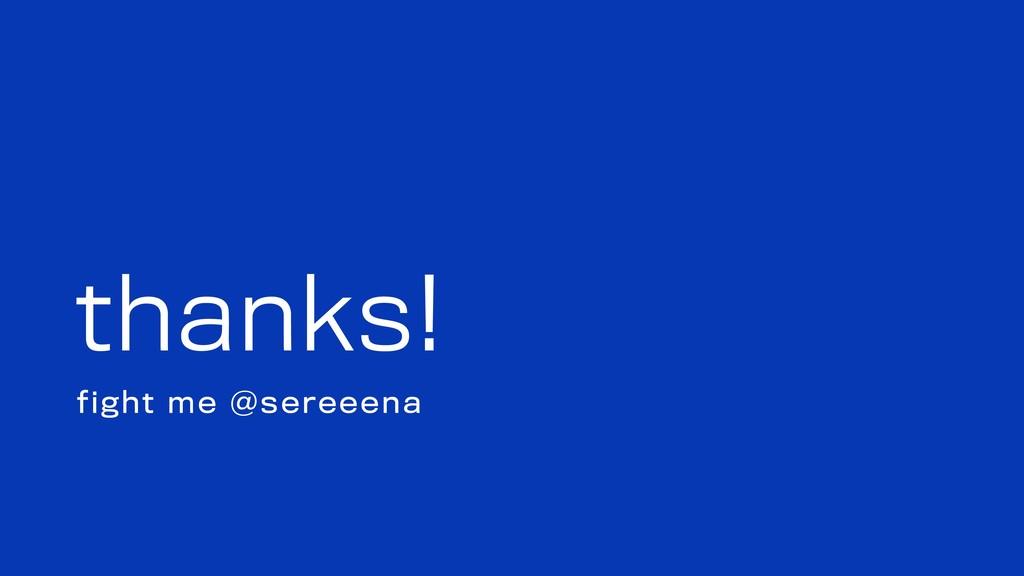 thanks! fight me @sereeena