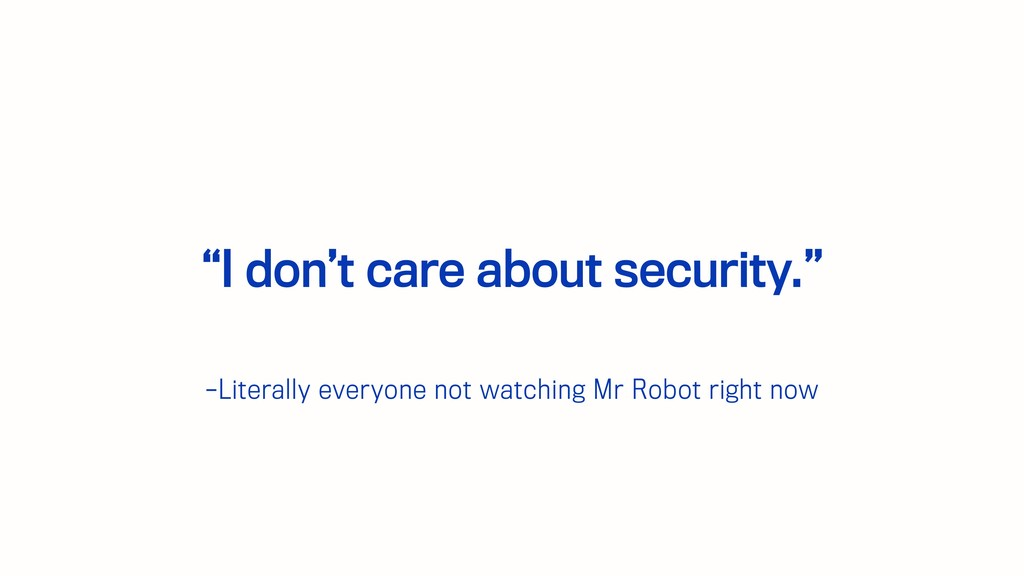 –Literally everyone not watching Mr Robot right...