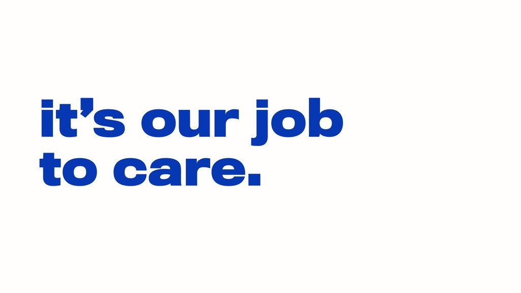 it's our job  to care.