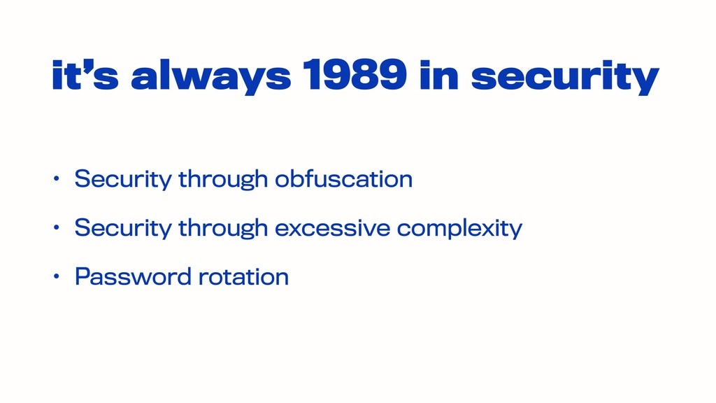 it's always 1989 in security • Security through...