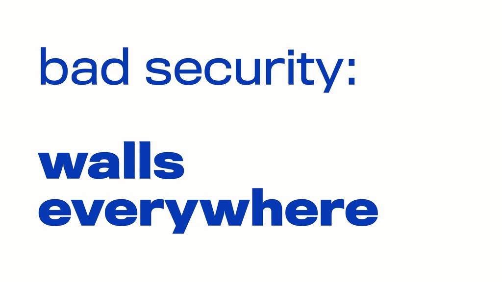 bad security:  walls everywhere