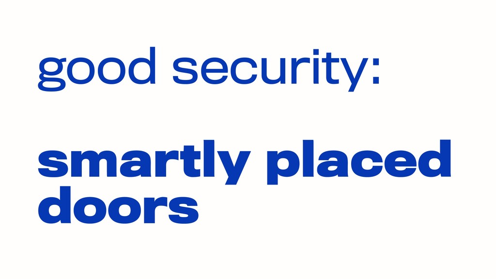 good security:  smartly placed doors