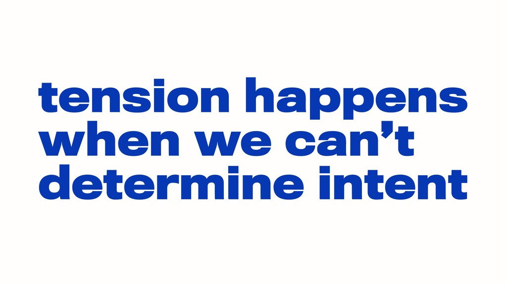 tension happens when we can't determine intent