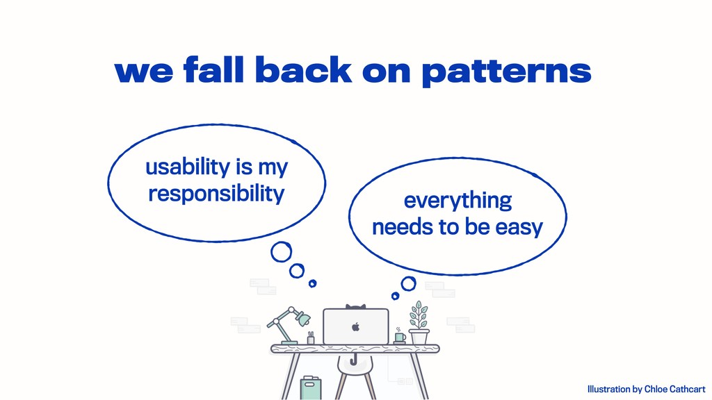 we fall back on patterns everything needs to be...