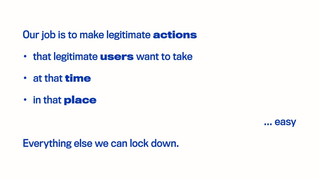 Our job is to make legitimate actions • that le...