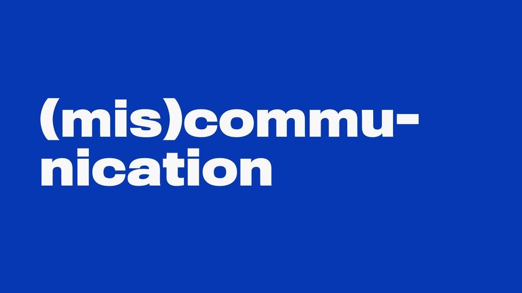 (mis)commu- nication