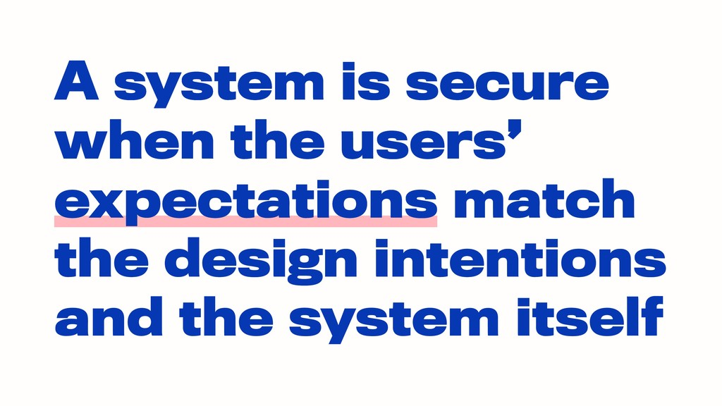 A system is secure when the user expectations m...