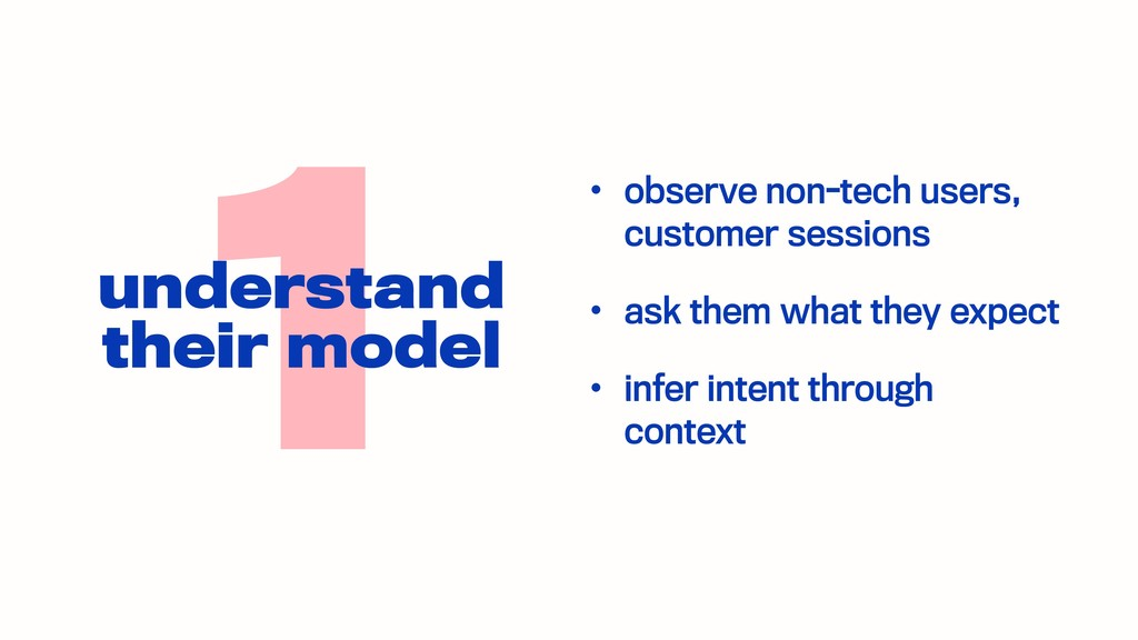 • observe non-tech users, customer sessions • a...