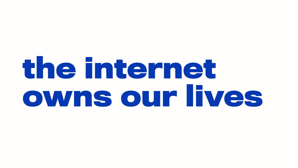 the internet owns our lives