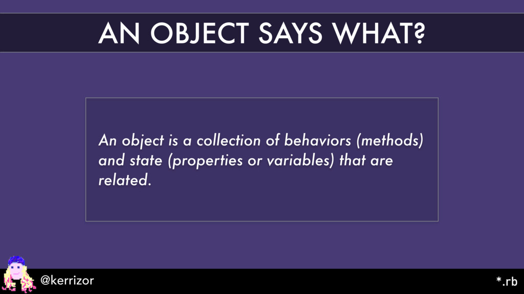 AN OBJECT SAYS WHAT? An object is a collection ...
