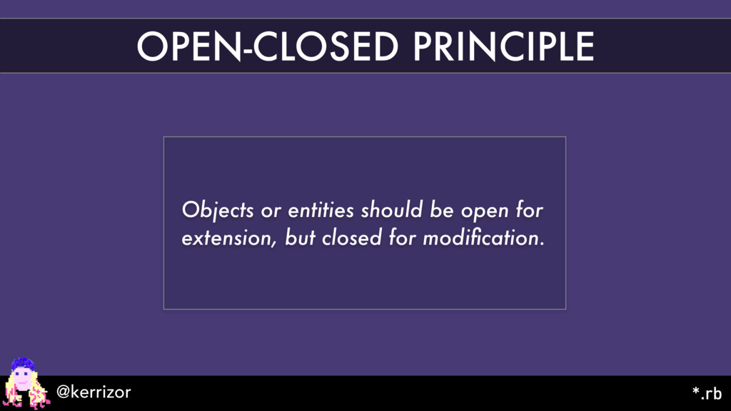 OPEN-CLOSED PRINCIPLE Objects or entities shoul...