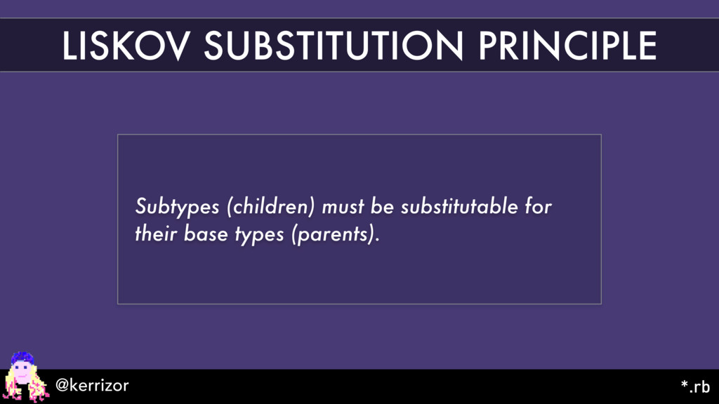 LISKOV SUBSTITUTION PRINCIPLE Subtypes (childre...