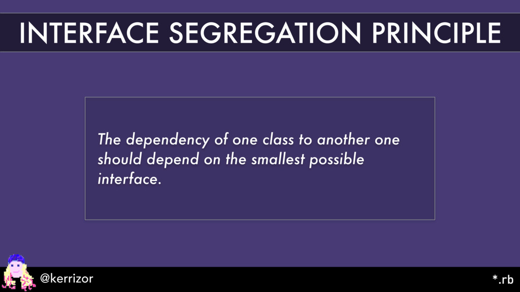 INTERFACE SEGREGATION PRINCIPLE The dependency ...