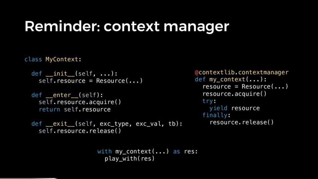 Reminder: context manager class MyContext: def ...