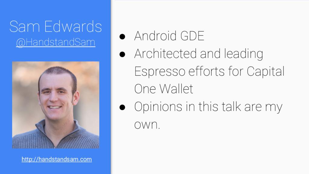 Sam Edwards @HandstandSam ● Android GDE ● Archi...