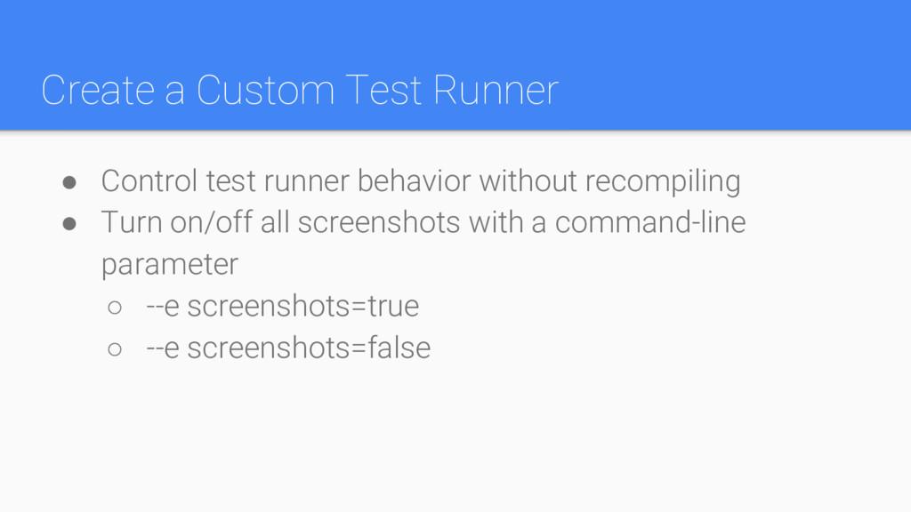 Create a Custom Test Runner ● Control test runn...