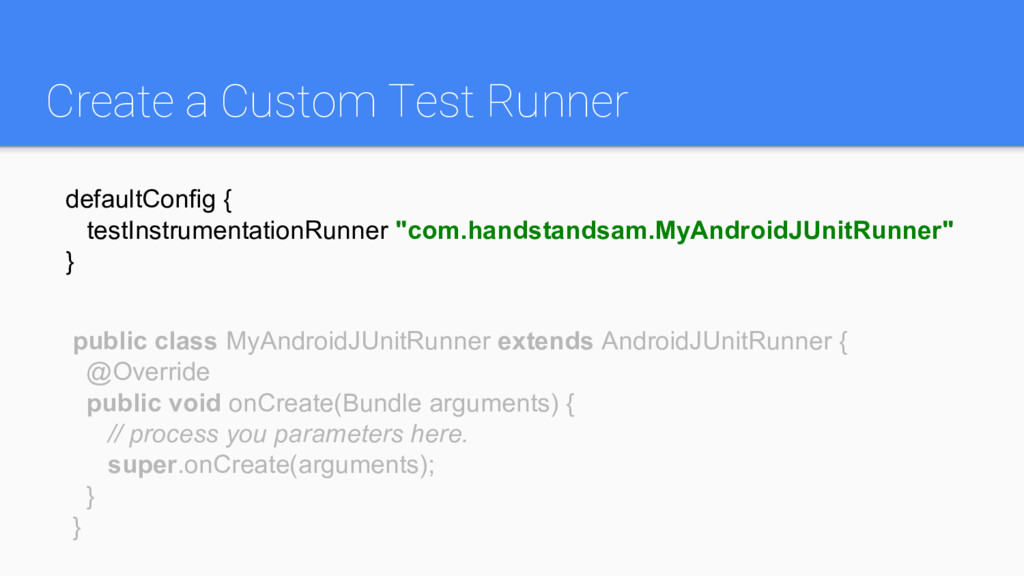 Create a Custom Test Runner public class MyAndr...