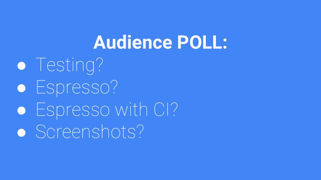Audience POLL: ● Testing? ● Espresso? ● Espress...