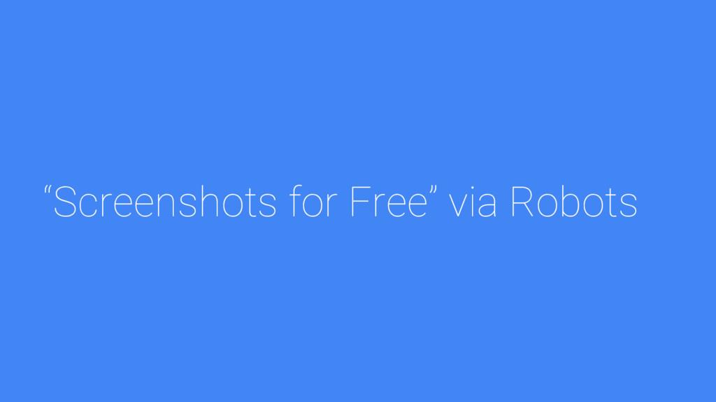 """Screenshots for Free"" via Robots"