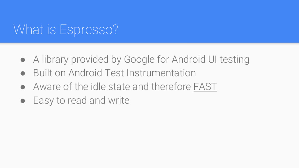 What is Espresso? ● A library provided by Googl...