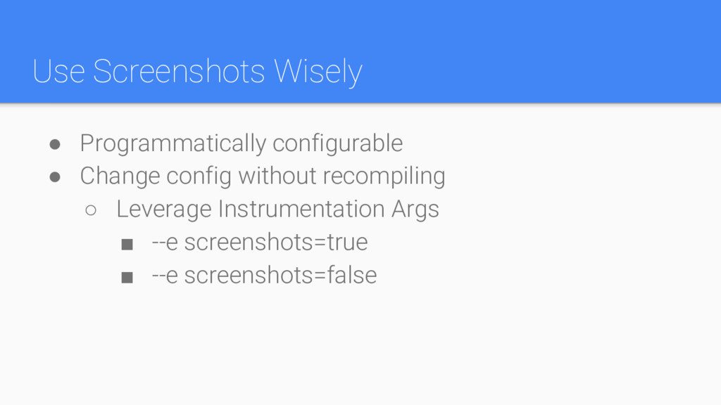 Use Screenshots Wisely ● Programmatically confi...
