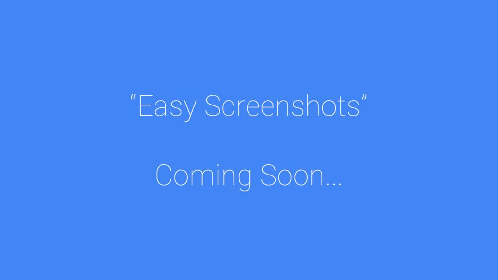 """""""Easy Screenshots"""" Coming Soon..."""