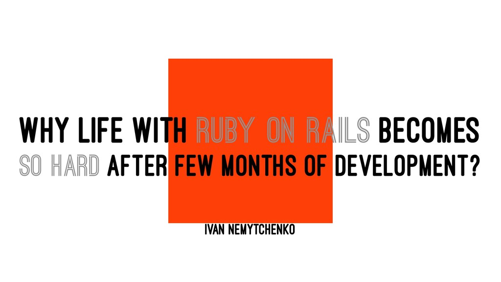 WHY LIFE WITH RUBY ON RAILS BECOMES SO HARD AFT...