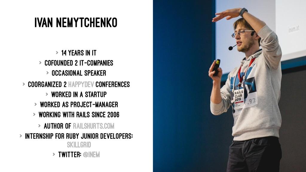 IVAN NEMYTCHENKO > 14 years in IT > cofounded 2...