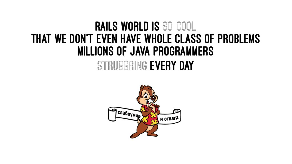 RAILS WORLD is so cool that we don't even have ...