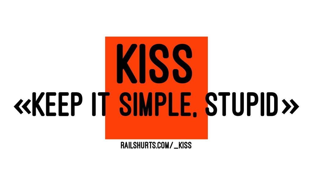 KISS «KEEP IT SIMPLE, STUPID» RAILSHURTS.COM/_K...