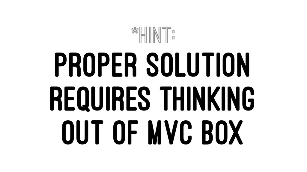 *HINT: PROPER SOLUTION REQUIRES THINKING OUT OF...