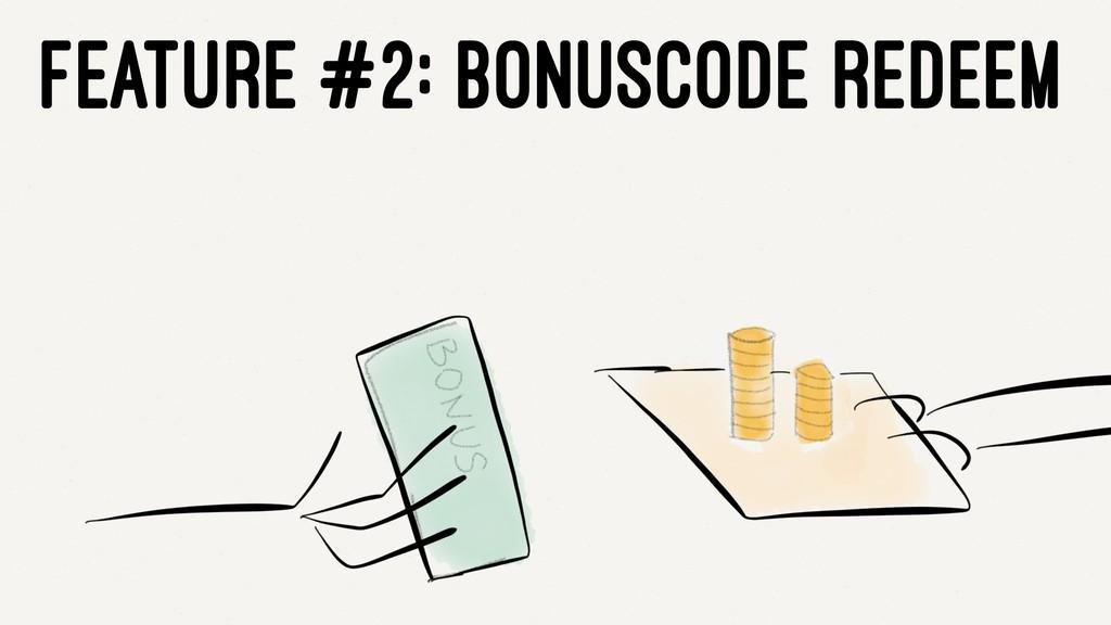 FEATURE #2: BONUSCODE REDEEM
