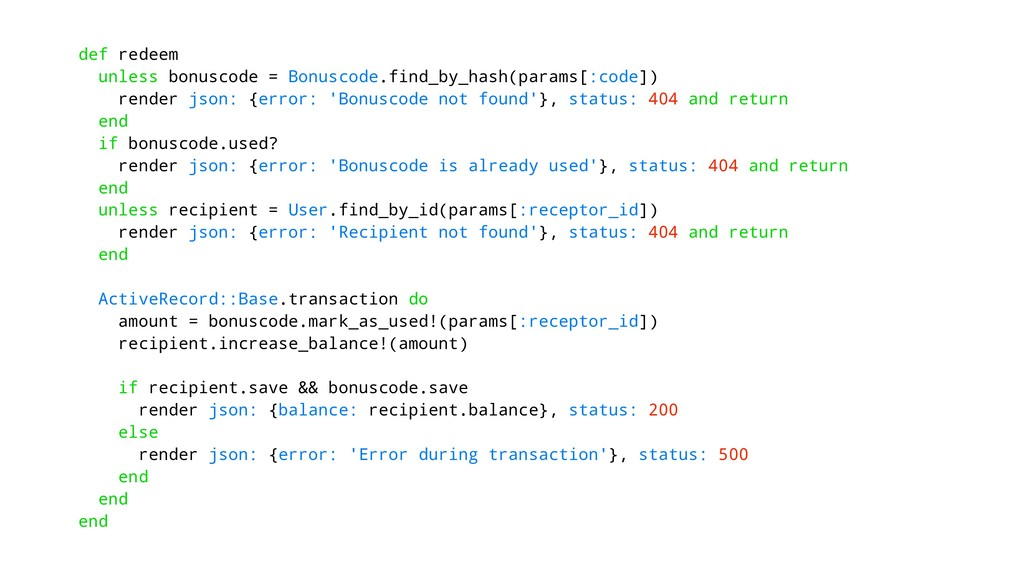 def redeem unless bonuscode = Bonuscode.find_by...