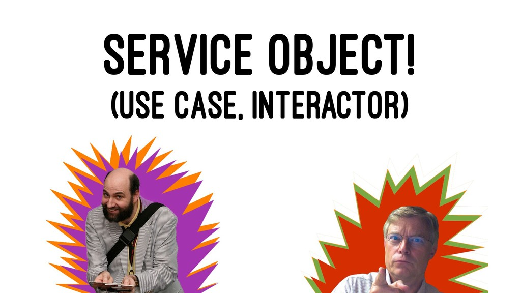 SERVICE OBJECT! (USE CASE, INTERACTOR)