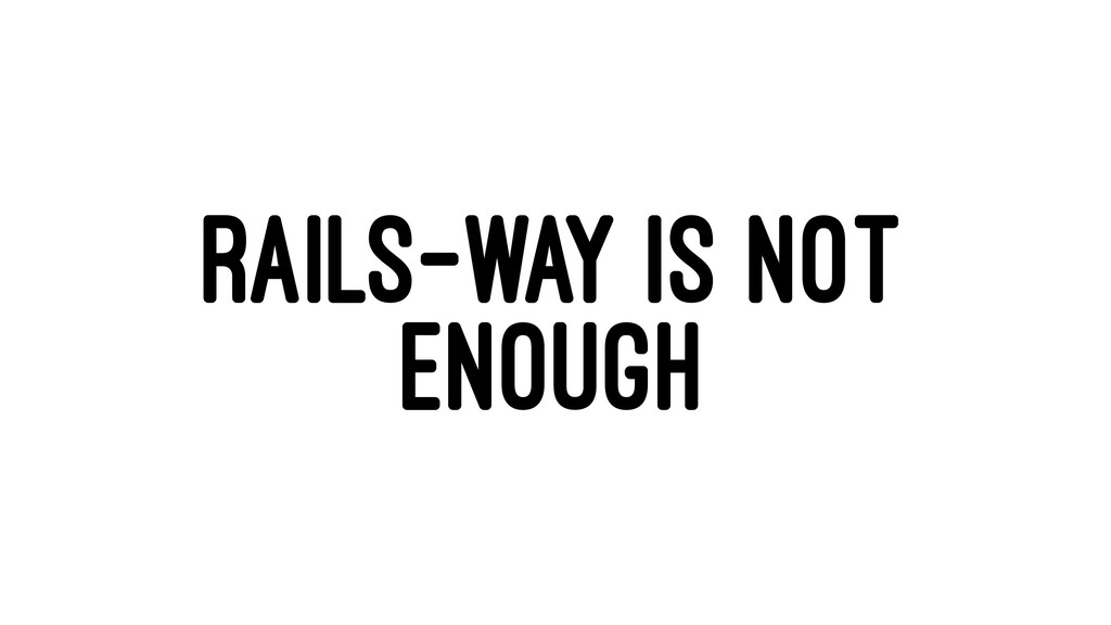 RAILS-WAY IS NOT ENOUGH