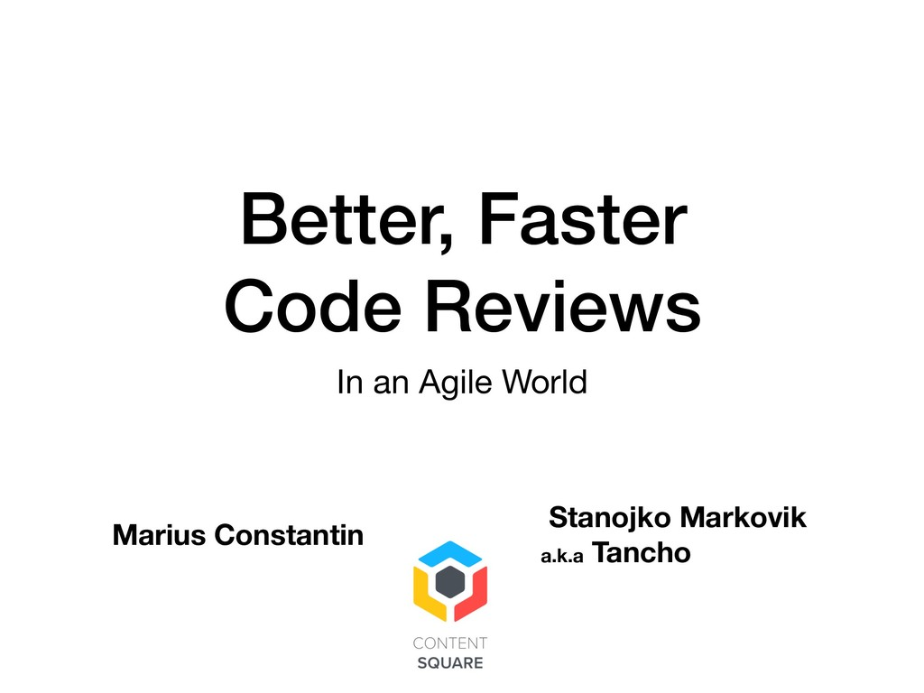 Better, Faster  Code Reviews In an Agile World...