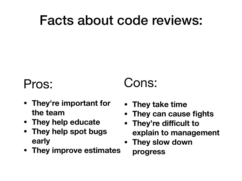 Facts about code reviews: Pros:   • They're imp...