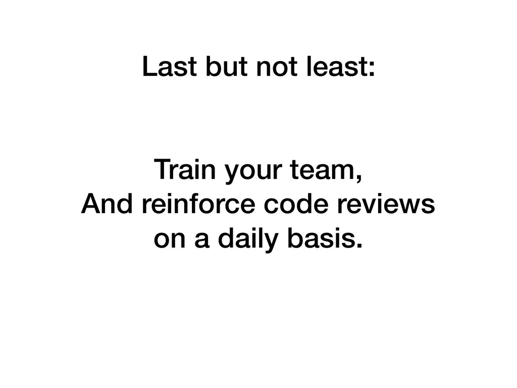 Last but not least: Train your team, And reinfo...