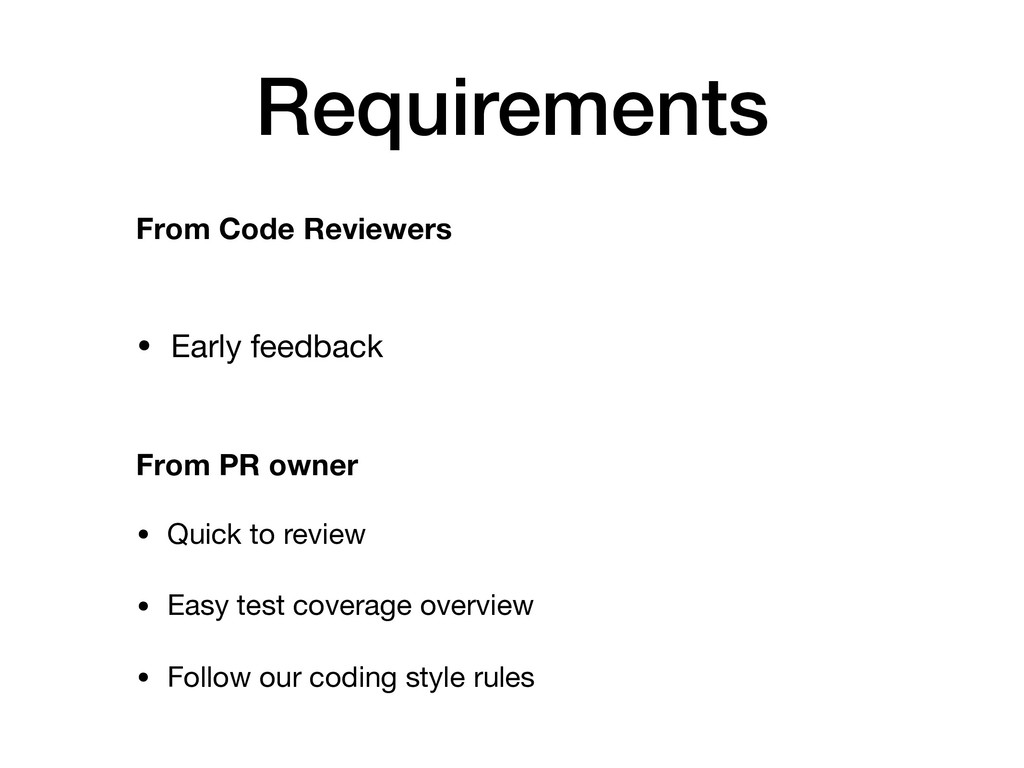Requirements • Early feedback From Code Reviewe...