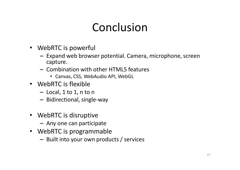 Conclusion • WebRTC is powerful – Expand web br...