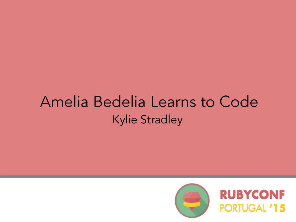 Amelia Bedelia Learns to Code Kylie Stradley