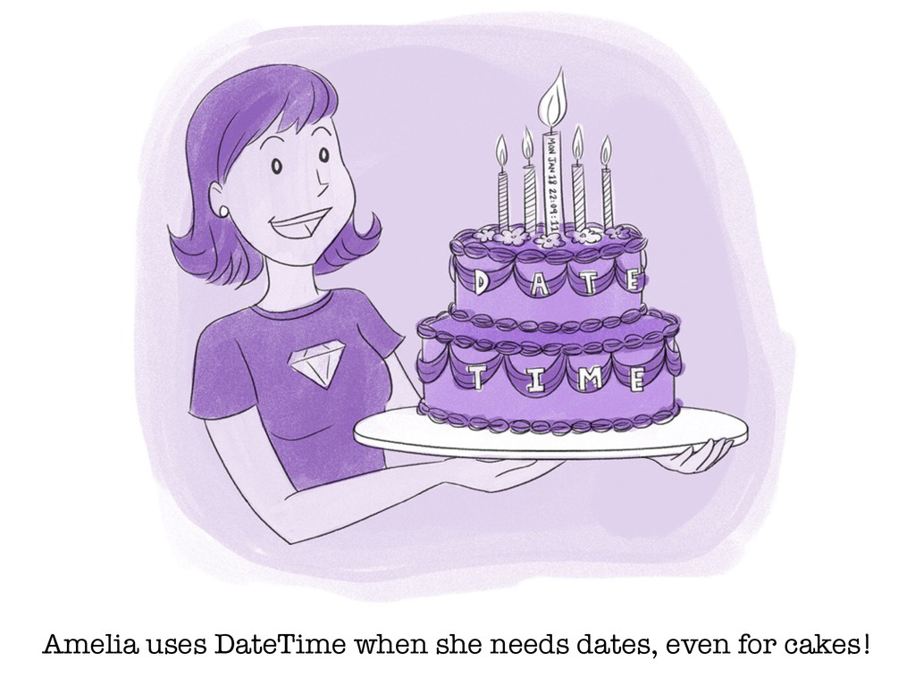 Amelia uses DateTime when she needs dates, even...