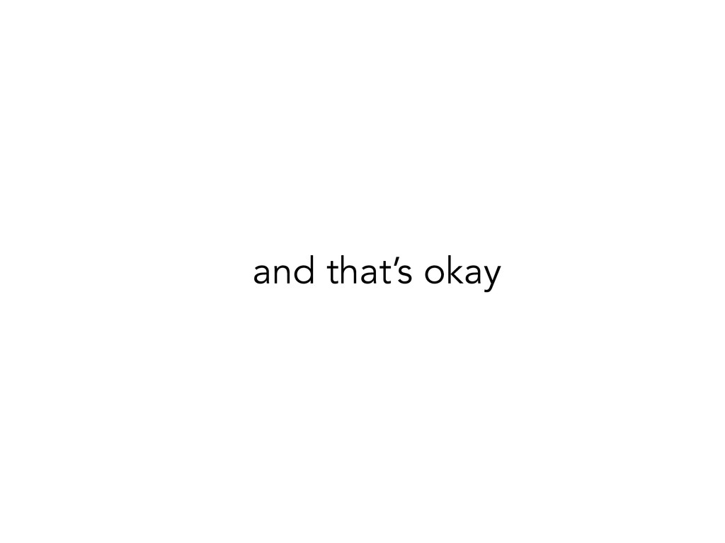 and that's okay