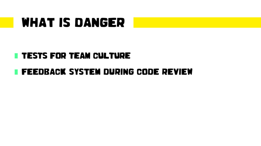 WHAT IS DANGER Tests for team culture FEEDBACK ...