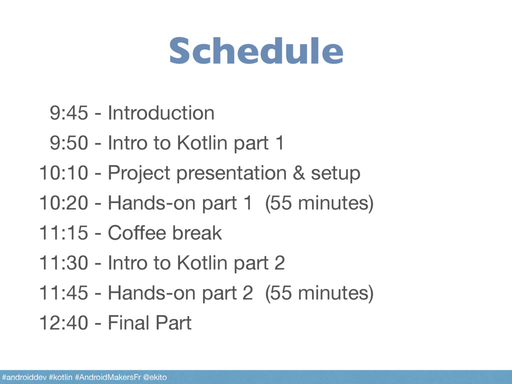 Schedule 9:45 - Introduction  9:50 - Intro to K...