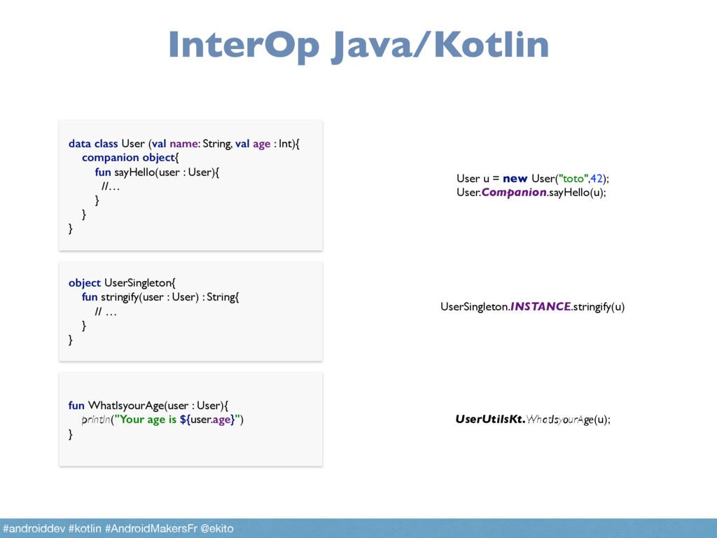 InterOp Java/Kotlin object UserSingleton{ fun ...