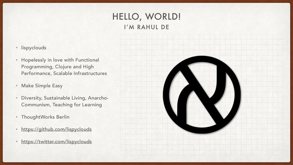 I'M RAHUL DE HELLO, WORLD! • lispyclouds • Hope...