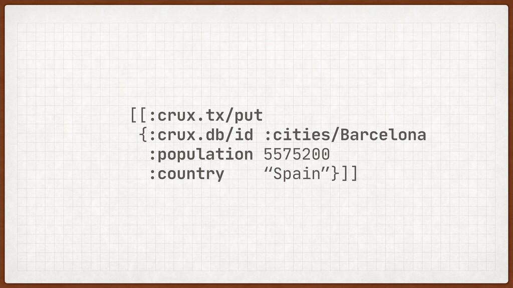 [[:crux.tx/put  {:crux.db/id :cities/Barcelona ...